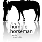 The Humble Horseman - take five simple insights